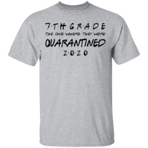 7th grade the one where I was quarantined 2020 T-shirt