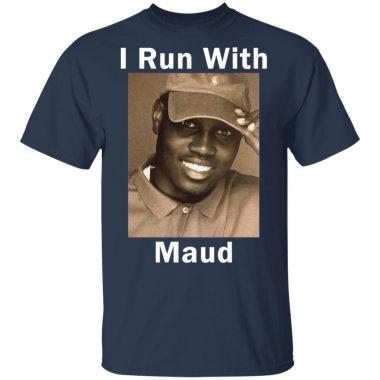 I Run With Maud Shirt, Long Sleeve, Hoodie