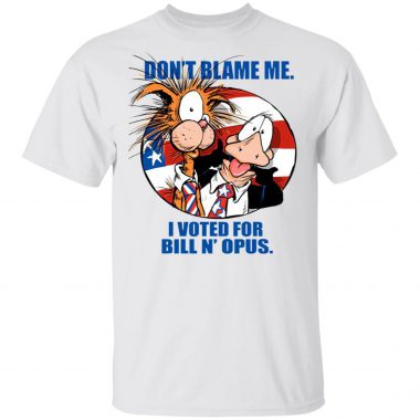 Don't Blame Me I Voted For Bill And Opus T-Shirt