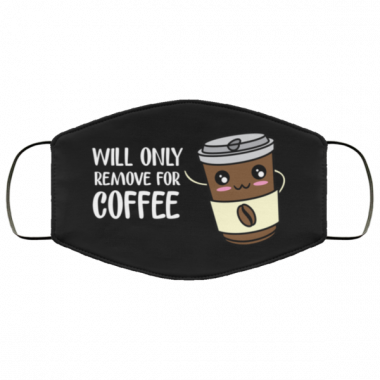 WILL ONLY REMOVE FOR COFFEE FACE MASK