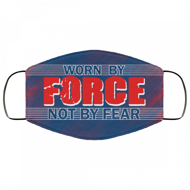 Worn By Force Not By Fear Washable Reusable face mask