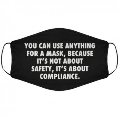 You can use anything for a mask because It's not about safety It's about compliance mask