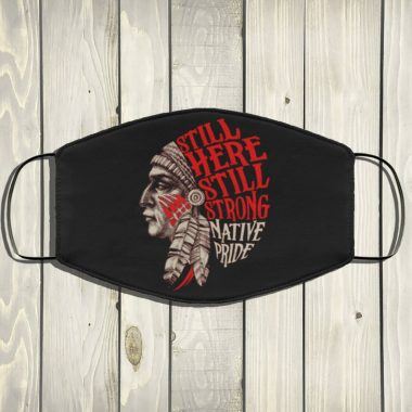 Still Here Still Strong Native Pride Face Mask, Washable Reusable Anti Droplet Face Mask