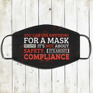 You Can Use Anything For A Mask Because Its Not About Safety Its About Compliance Face Mask