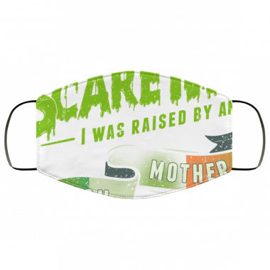 You Don't Scare Me I Was Raised By An Irish Mother face mask