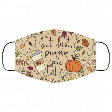But First, Pumpkin Spice Latte Fall Autumn Lettering Face Mask