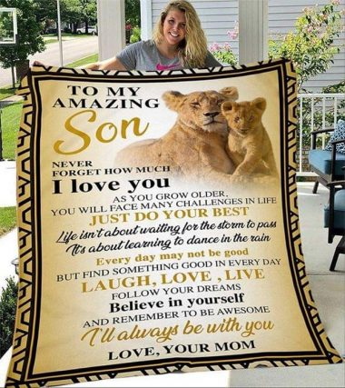 to my amazing son never forget how much i love you As you grow older fleece blanket