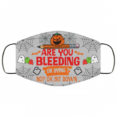 Are You Bleeding Or Dying No Ok Sit Down Halloween Face Mask