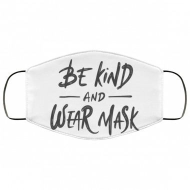 Be Kind And Wear Mask Face Mask