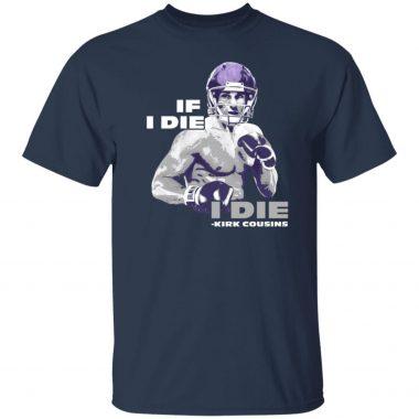 If I die I Die Kirk Cousins Shirt