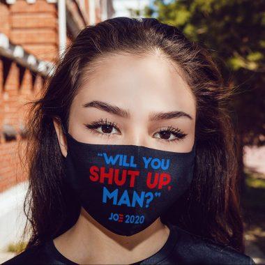 Will You Shut Up Man Joe Biden 2020 For President Against Trump 2020 Face Mask