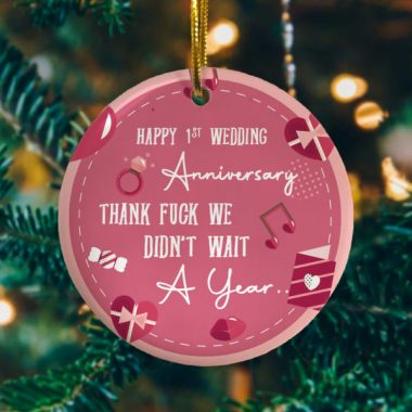 1ST Wedding Anniversary We Didnt Wait A Year Christmas Ornament Funny Xmas Gift