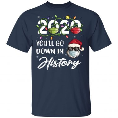 2020 Youll Go Down In History Santa Christmas Shirt, Long Sleeve