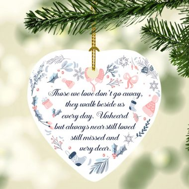 Those We Love Don't Go Away They Walk Beside Us Every Day Dad Mom Loss Memorial Heart Christmas Ornament
