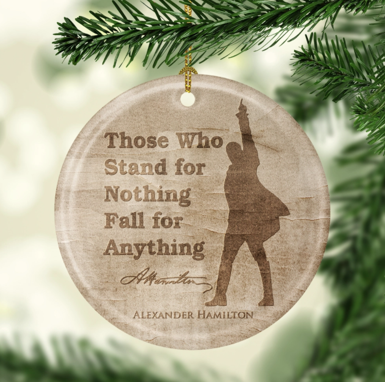 Those Who Stand For Nothing Fall For Anything Hamilton Christmas Ornament