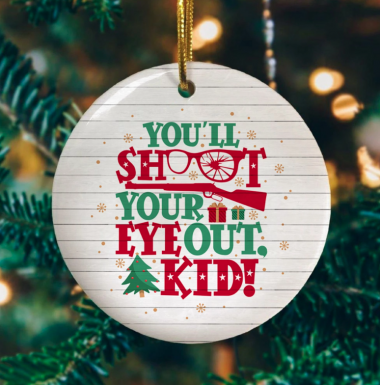 You Will Shoot Your Eye Out Kid Decorative Christmas Ornament