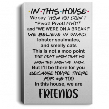 In This House We Say How You Doin Pivot Pivot Pivot Friends Poster, Canvas