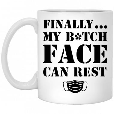 Finally My Bitch Face Can Rest face Mask Coffee Mug – Beer Stein – Water Bottle
