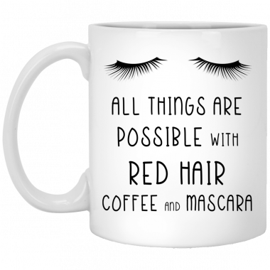 All Things Are Possible With Red Hair Coffee And Mscara Mug