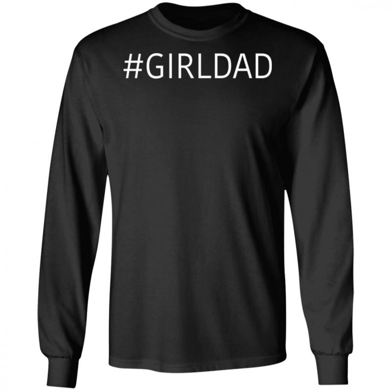 #girldad Girl Dad Father Of Daughters Shirt