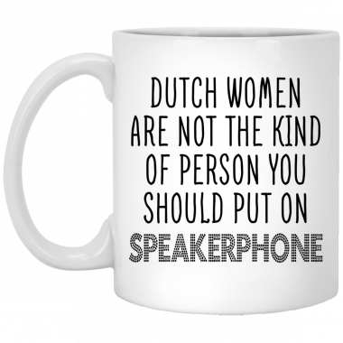 Dutch Women Are Not The Kind Of Person You Should Put On Speakerphone Mug, Coffee Mug, Travel Mug