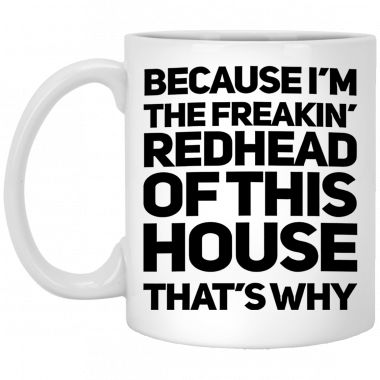 Because I'm The Freakin's Redhead Of This House That's Why Mug, Coffee Mug, Travel Mug