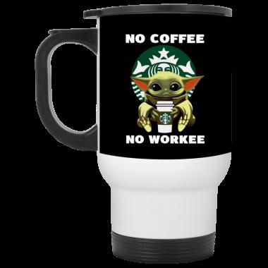 Baby Yoda Hug Starbucks No Coffee No Workee Mug, Coffee Mug, Travel Mug