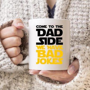 Come To The Dad Side We Have Bad Jokes Coffee Mug