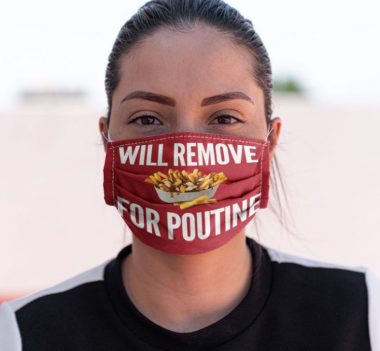 Will remove for Poutine Face mask
