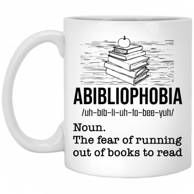 Abibliophobia The Fear Of Running Out Of Books To Read Mug, Coffee Mug, Travel Mug