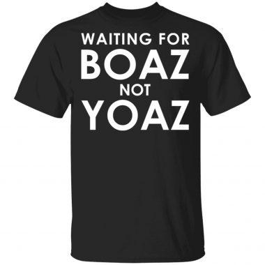 Waiting For Boaz Not Yoaz Shirt