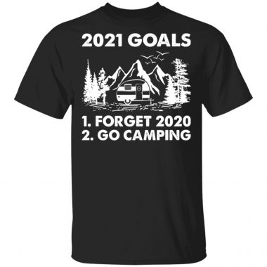 2021 Goals Forget 2020 Go Camping Shirt