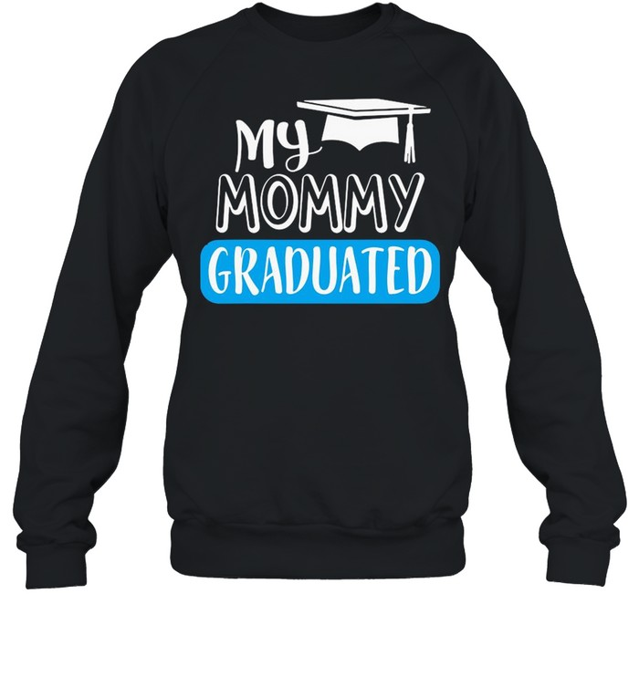 Adorable My Mommy Graduated For Son Or Daughter Shirt