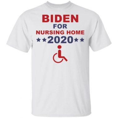Biden For Nursing Home 2020 Shirt