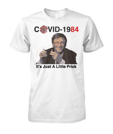 Bill Gates Covid 1984 It's Just A Little Prick T-shirt