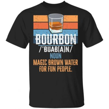 Bourbon Noun Magic Brown Water For Fun People Shirt