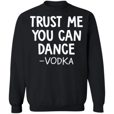 Trust Me You Can Dance Vodka Shirt