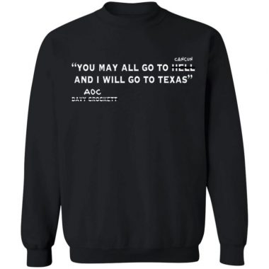 You May All Go To Cancun And I Will Go To Texas Shirt