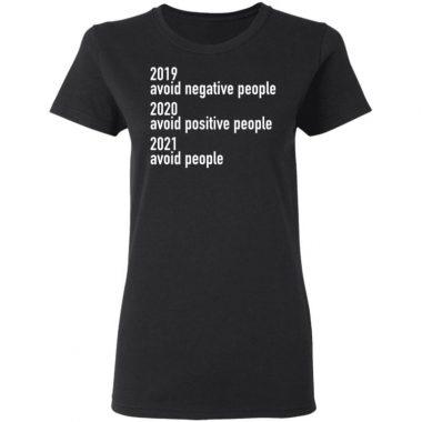 2019 Avoid Negative People 2020 Avoid Positive People 2021 Avoid People Shirt
