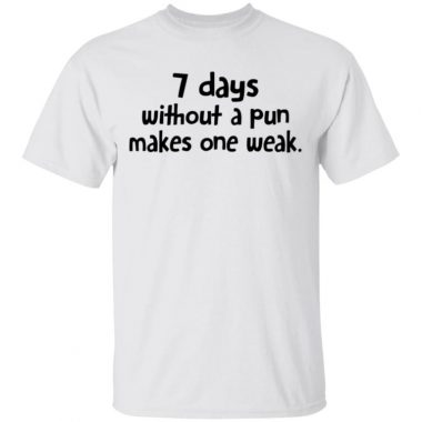 7 Days Without A Pun Makes One Week Shirt