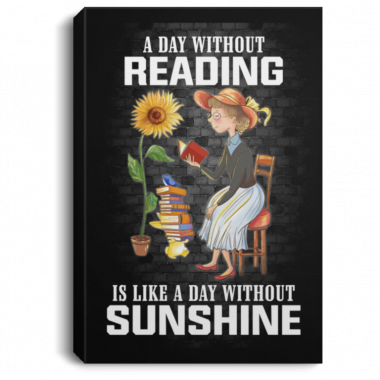 A Day Without Reading Is Like A Day Without Sunshine Poster, Canvas