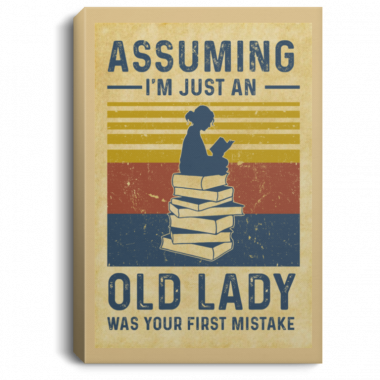 Assuming I'm Just An Old Lady Was Your First Mistake Reading Poster, Canvas