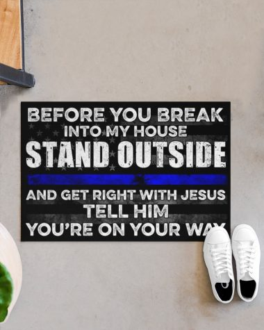 Before you Break into my house Stand outside and get right with jesus tell him you're on your way Doormat