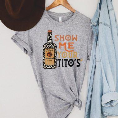 Show Me Your Tito's Shirt, Vodka Lover, Tito's Fan, Leopard Print, Party Shirt