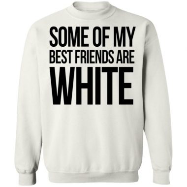 Some Of My Best Friends Are White Shirt