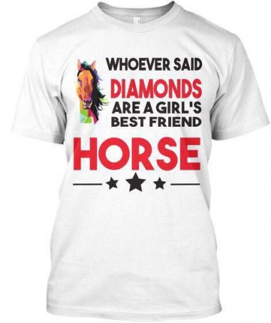 Whoever Said Diamonds Are A Girl's Best Friend Horse T-shirt