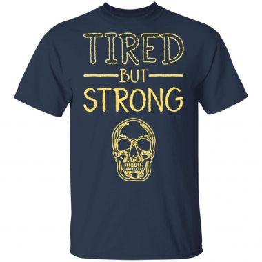 Skull tired but strong shirt