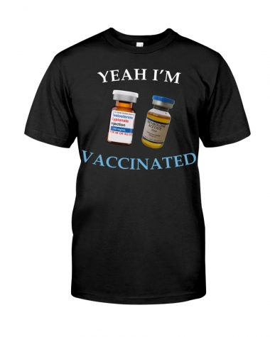 Yeah I'm vaccinated Testosterone Trenbolone T-shirt
