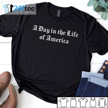A Day in the Life of America Shirt