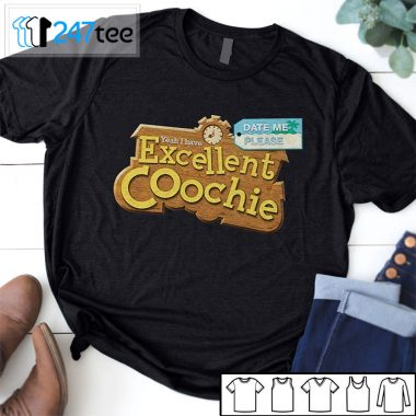Yeah I have excellent coochie shirt